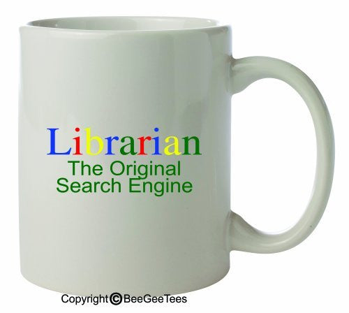 LIBRARIAN THE ORIGINAL SEARCH ENGINE 11 Oz Mug by BeeGeeTees 07459