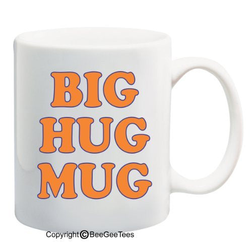 Big Hug Mug - Coffee or Tea Cup 15 oz Funny Gift Mug by BeeGeeTees 06565