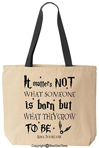 It Matters Not What Someone Is Born But What Dumbledore Harry Potter Bag by BeeGeeTees®