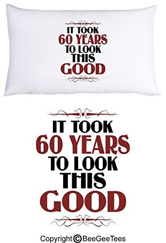 It Took 60 Years To Look This Good Birthday Pillowcase by BeeGeeTees® (1 Queen Pillowcase)