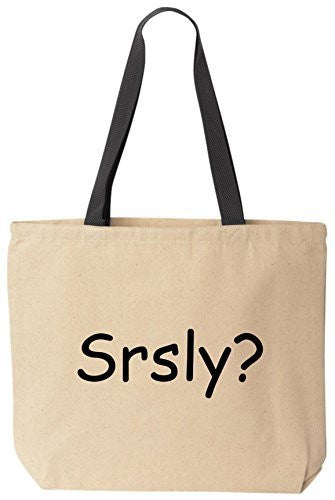 Srsly? - Seriously? - Funny Cotton Canvas Tote Bag - Reusable by BeeGeeTees 00355