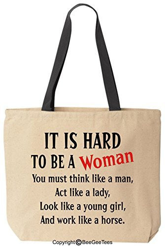 It Is Hard To Be A Woman You must think like a man, Act like a lady, Look like a young girl Canvas Tote Bag by BeeGeeTees