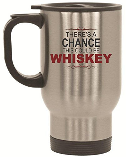 There's A Chance This Could Be Whiskey Travel Mug 14 oz Stainless Steel by BeeGeeTees®