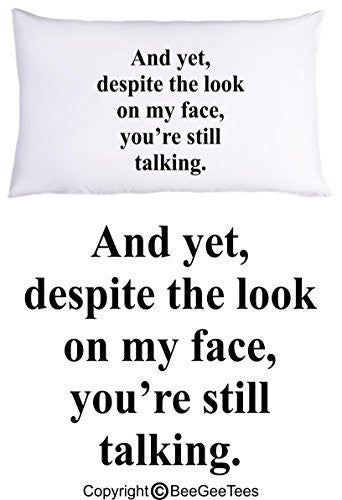 And yet, despite the look on my face you're still talking Funny Pillowcase by BeeGeeTees® (1 Queen Pillowcase)
