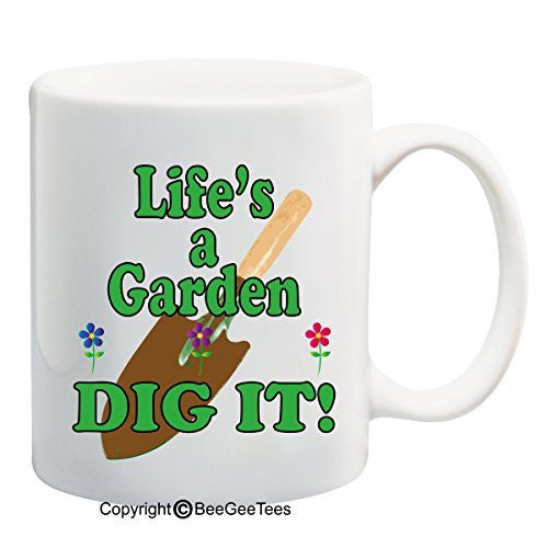 Life's A Garden Dig It! - 15 oz Funny Mug by BeeGeeTees 08331