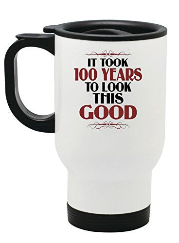 It Took 100 Years To Look This Good Birthday Stainless Steel Travel Mug by BeeGeeTees® (14 oz)