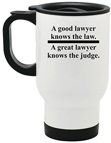 A GOOD LAWYER KNOWS THE LAW A GREAT LAWYER KNOWS THE JUDGE Stainless Steel Travel Mug by BeeGeeTees® (14 oz)