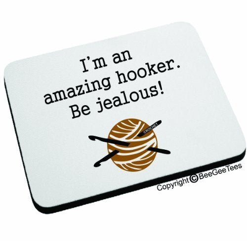 I'm an amazing hooker. Be jealous! Mouse Pad by BeeGeeTees