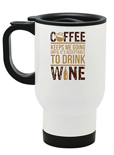 Coffee Keeps Me Going Until It's Acceptable To Drink Wine Stainless Steel Travel Mug Gift by BeeGeeTees® (14 oz)