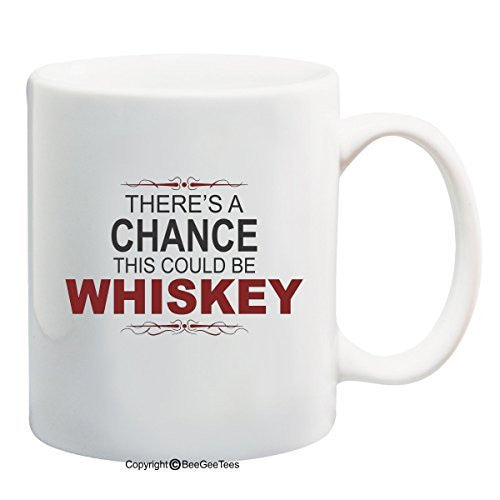 There's A Chance This Could Be Whiskey Funny Coffee Mug or Tea Cup by BeeGeeTees®