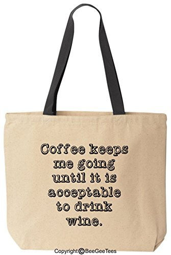 Coffee Keeps Me Going Until It Is Acceptable To Drink Wine Tote Funny Canvas Bag BeeGeeTees®