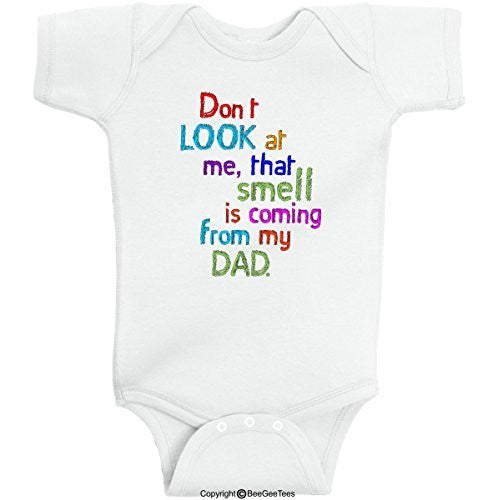 Don't LOOK at Me That Smell is Coming From My DAD Gift Onesie by BeeGeeTees®