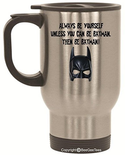 Always Be Yourself Unless you can be Batman Travel Mug 14 oz Stainless Steel