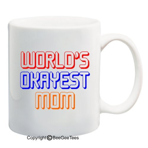 WORLD'S OKAYEST MOM - 11 oz Mug. Happy Mothers Day! by BeeGeeTees 06872