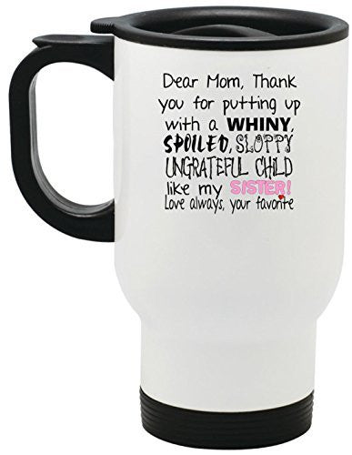 Dear Mom Thanks For Putting Up With A Spoiled Steel Travel Mug by BeeGeeTees® (14 oz Sister White)