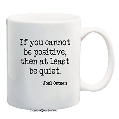 If You Cannot Be Positive, Then At Least Be Quiet Joel Osteen Coffee Mug or Tea Cup by BeeGeeTees