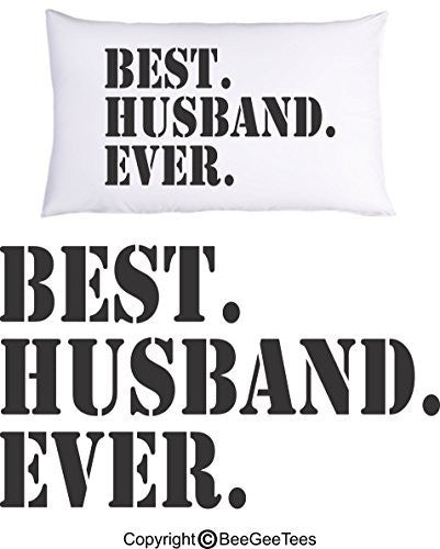 """Best Husband Ever"" Pillowcase - Valentines Day Gift by BeeGeeTees® (1 Queen Pillowcase)"