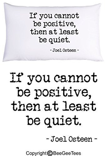 If You Cannot Be Positive, Then At Least Be Quiet Joel Osteen Pillowcase Motivational Gift by BeeGeeTees® (1 Queen Pillowcase)