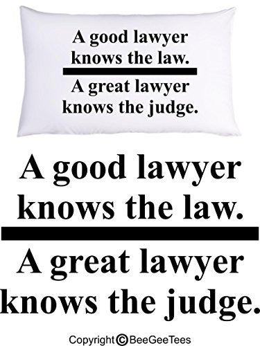 A GOOD LAWYER KNOWS THE LAW A GREAT LAWYER KNOWS THE JUDGE Pillowcase by BeeGeeTees® (1 Queen Pillowcase)