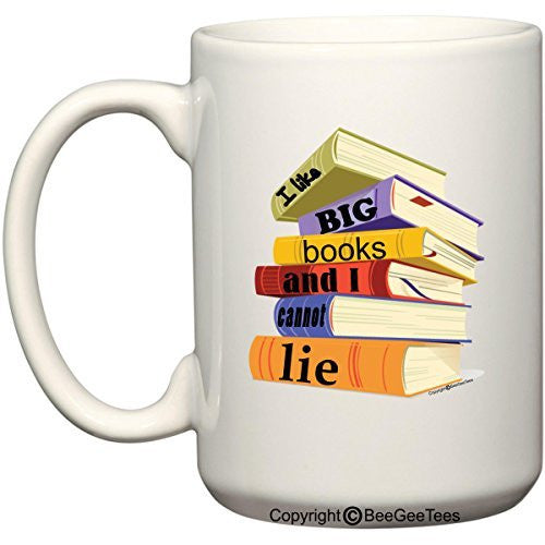 I Like Big Books and I Cannot Lie - Coffee or Tea Cup 15 oz Gift Mug by BeeGeeTees 01001 (15 oz)