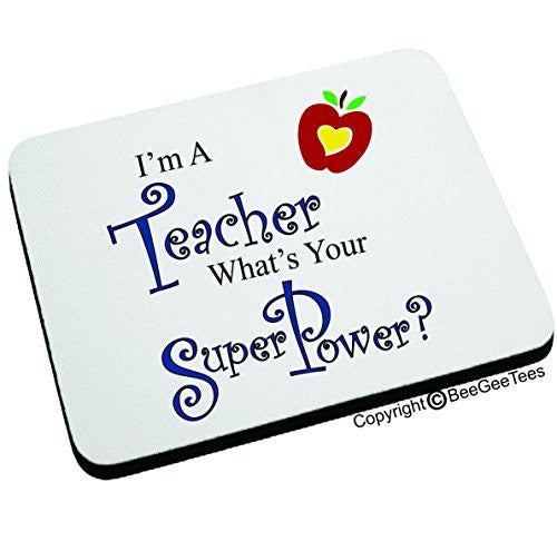 I'm A Teacher What's Your Super Power? Mouse Pad by BeeGeeTees