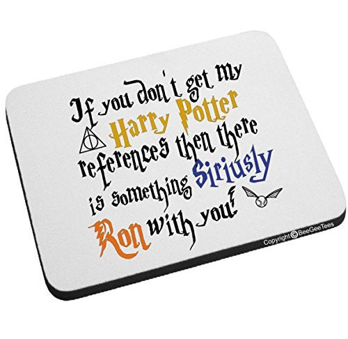If You Don't Get My Harry Potter References Then There Is Something Siriusly Ron With You Funny Mouse Pad by BeeGeeTees®