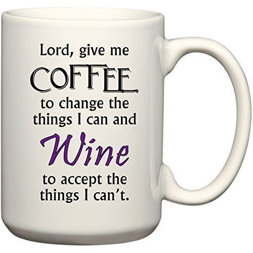 Lord Give Me Coffee To Change The Things I Can And Wine To Accept The Things I Can't - Funny Coffee or Tea Cup 15 oz Mug by BeeGeeTees 01490