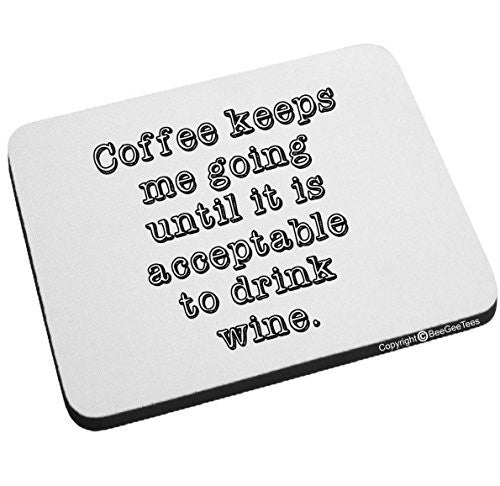 Coffee Keeps Me Going Until It Is Acceptable To Drink Wine Mouse Pad by BeeGeeTees®