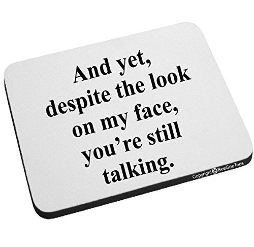 And yet, despite the look on my face you're still talking Funny Mouse Pad by BeeGeeTees®