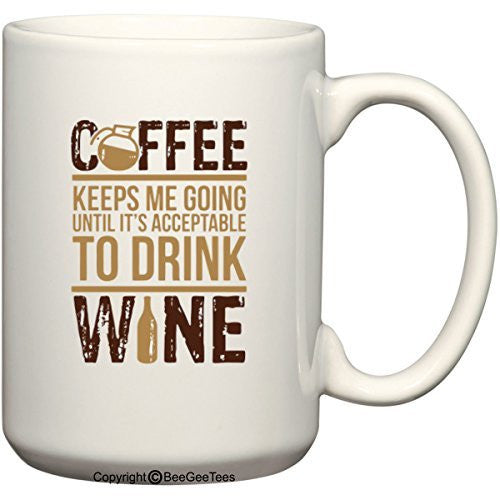Coffee Keeps Me Going Until It's Acceptable To Drink Wine Coffee Mug or Tea Cup by BeeGeeTees