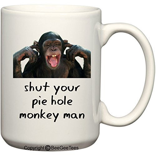 Shut Your Pie Hole Monkey Man Coffee Mug or Tea Cup by BeeGeeTees