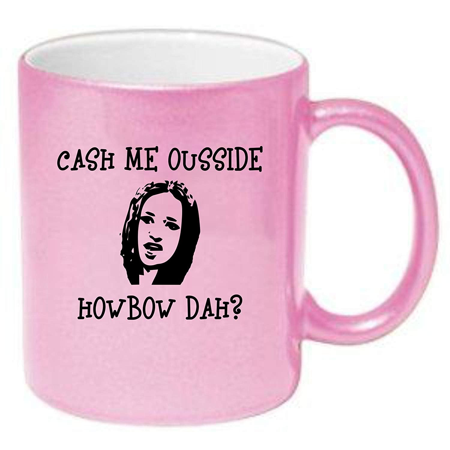 Cash Me Ousside Howbow Dah Parody? Funny Coffee Mug Tea Cup Ceramic or Stainless Steel by BeeGeeTees