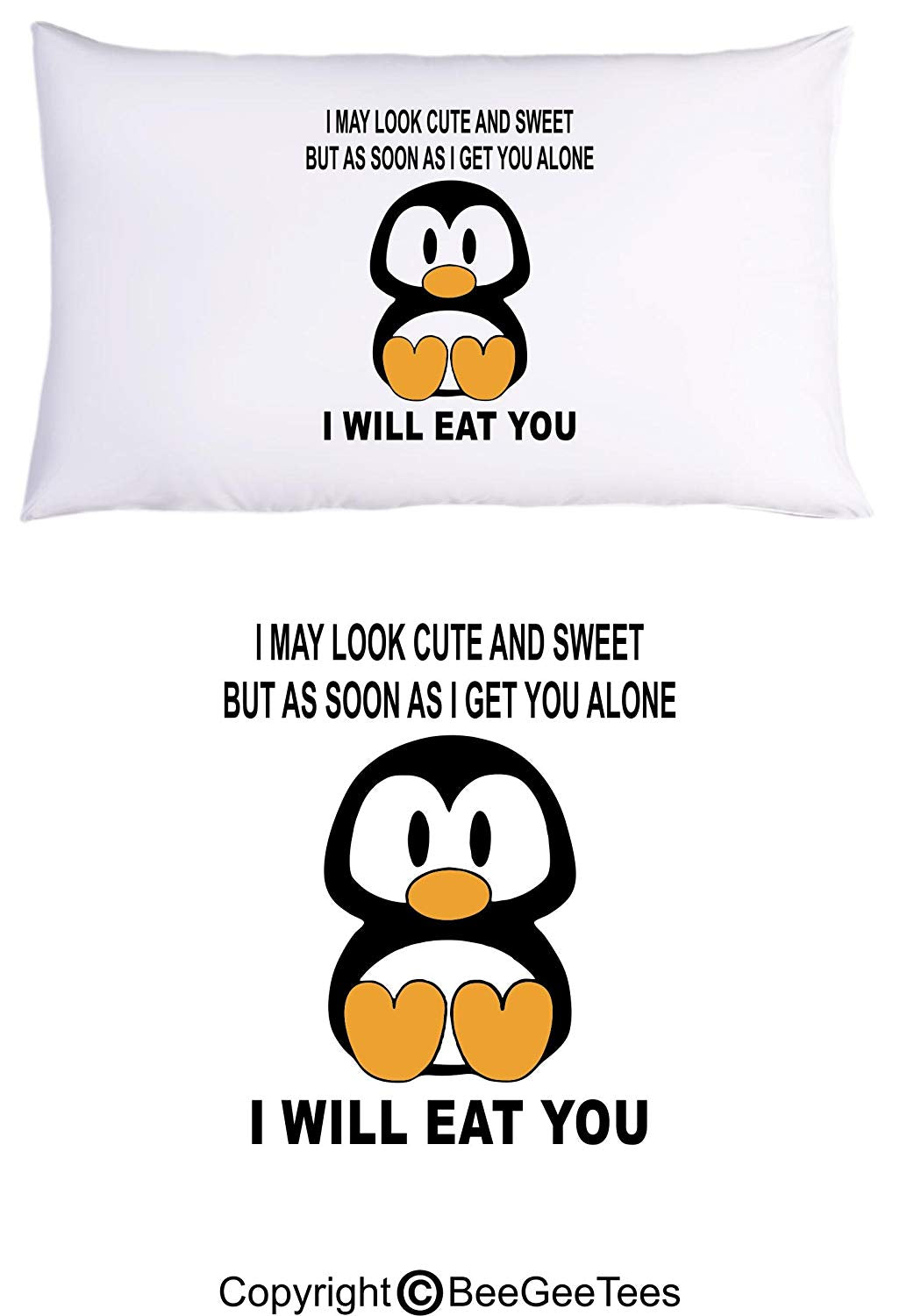 I May Look Cute and Sweet But As Soon As I Get You Alone I Will Eat You Funny Penguin Pillowcase by BeeGeeTees (1 Queen Pillowcase)