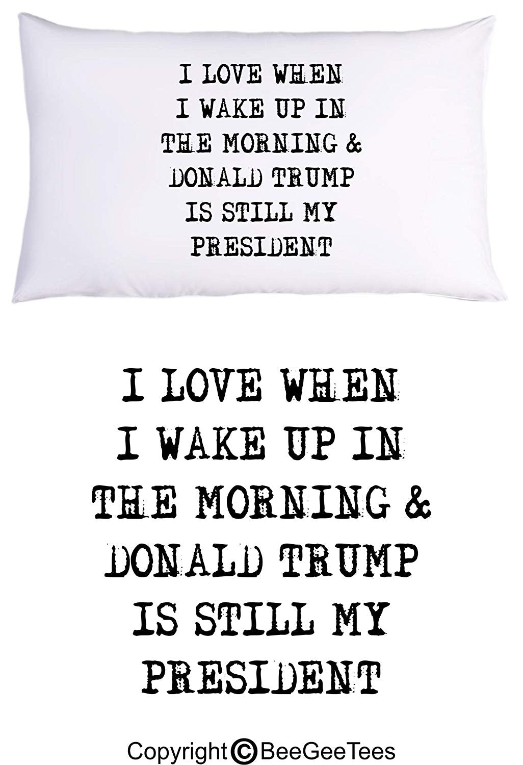 I Love When I Wake Up In The Morning and Donald Trump Is Still My President Funny Pillowcase by BeeGeeTees (1 Queen Pillowcase)