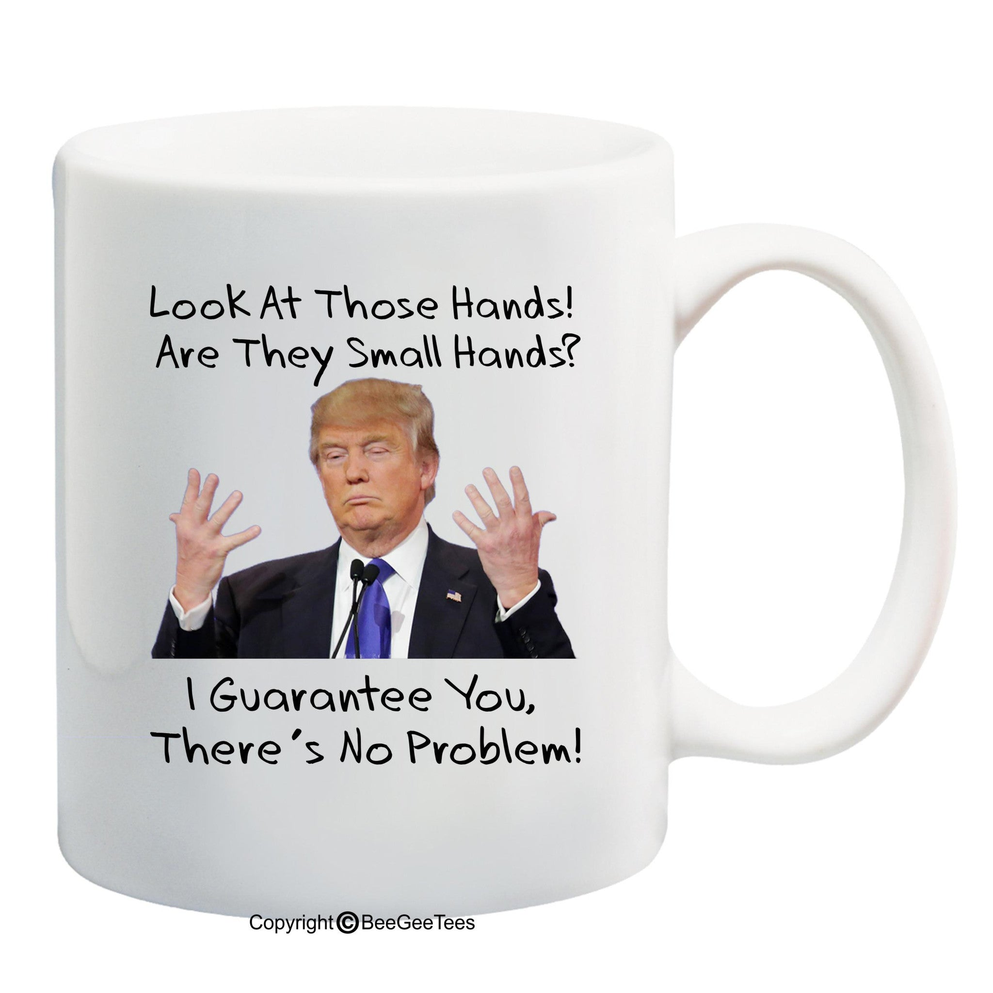 Donald Trump Look At Those Hands Are They Small Hands Funny Coffee Mug by BeeGeeTees®