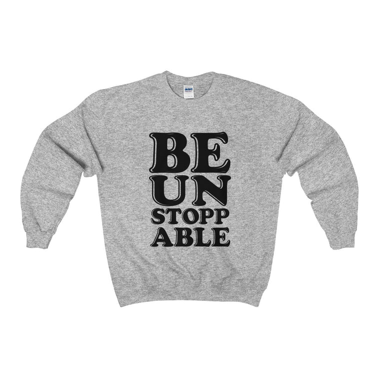 Be Unstoppable Sweatshirt