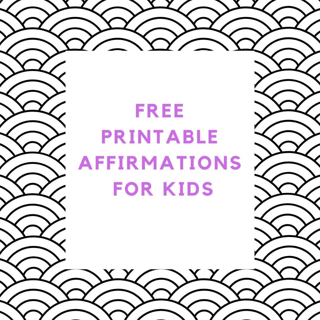 FREE PRINTABLE AFFIRMATIONS FOR KIDS