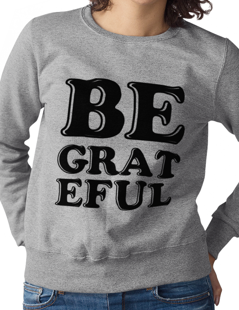 Be Grateful Sweatshirt