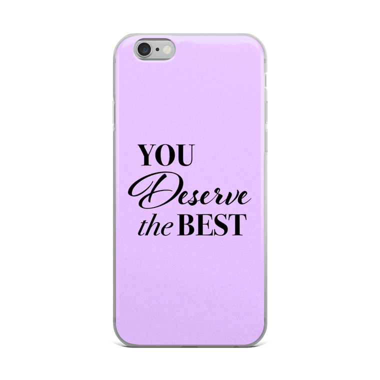 You Deserve the Best iPhone Case
