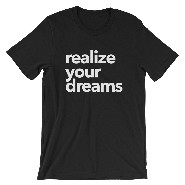 Realize Your Dreams T-Shirt