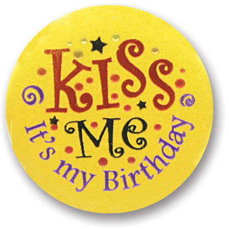 Kiss Me, It's My Birthday Satin Button