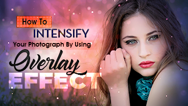 How To Intensify Your Photograph by using Overlays Effect.
