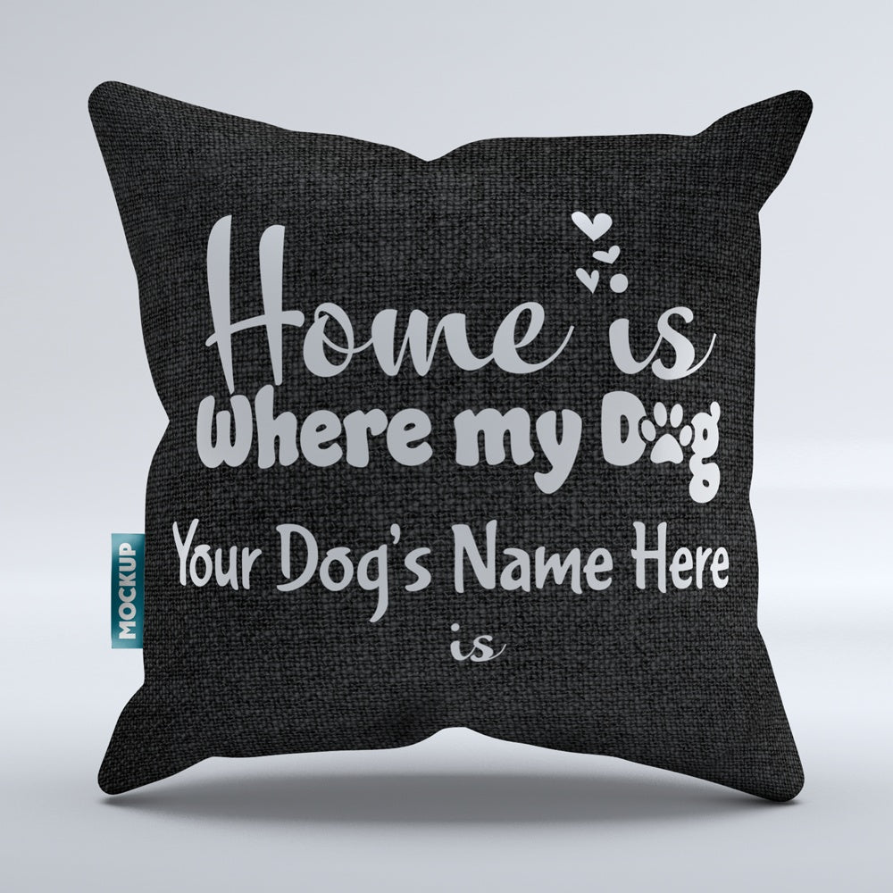 "Personalized Home is Where my Dog is Pillow Cover -  Throw Pillow Cover - 18"" x 18"""