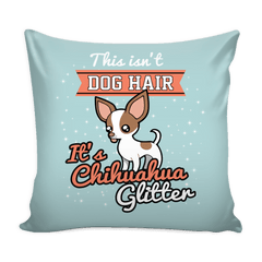 This isn't Dog Hair It's Chihuahua Glitter Pillow Case