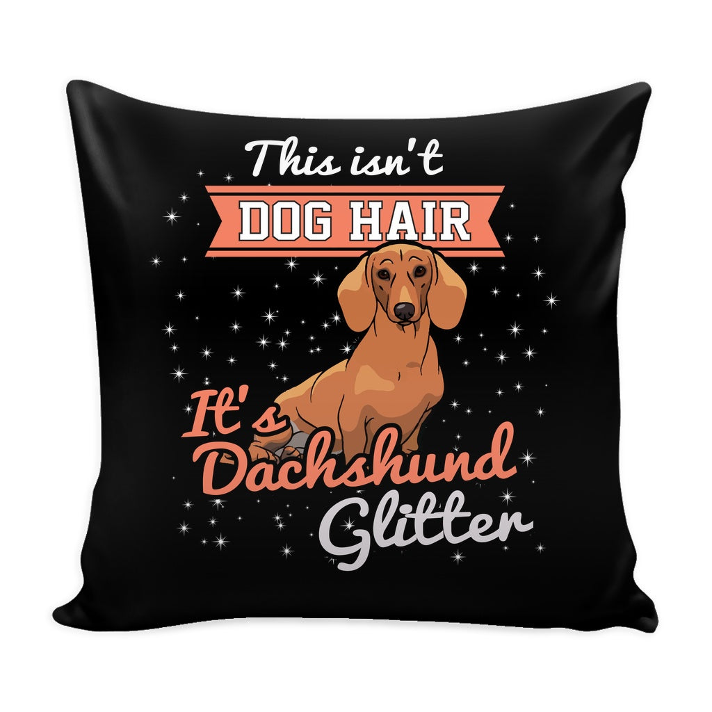 This isn't Dog Hair It's Dachshund Glitter Pillow Case