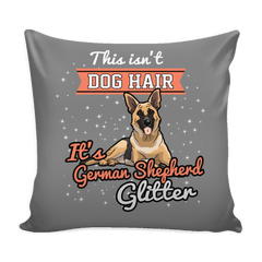This isn't Dog Hair It's German Shepherd Glitter Pillow Case
