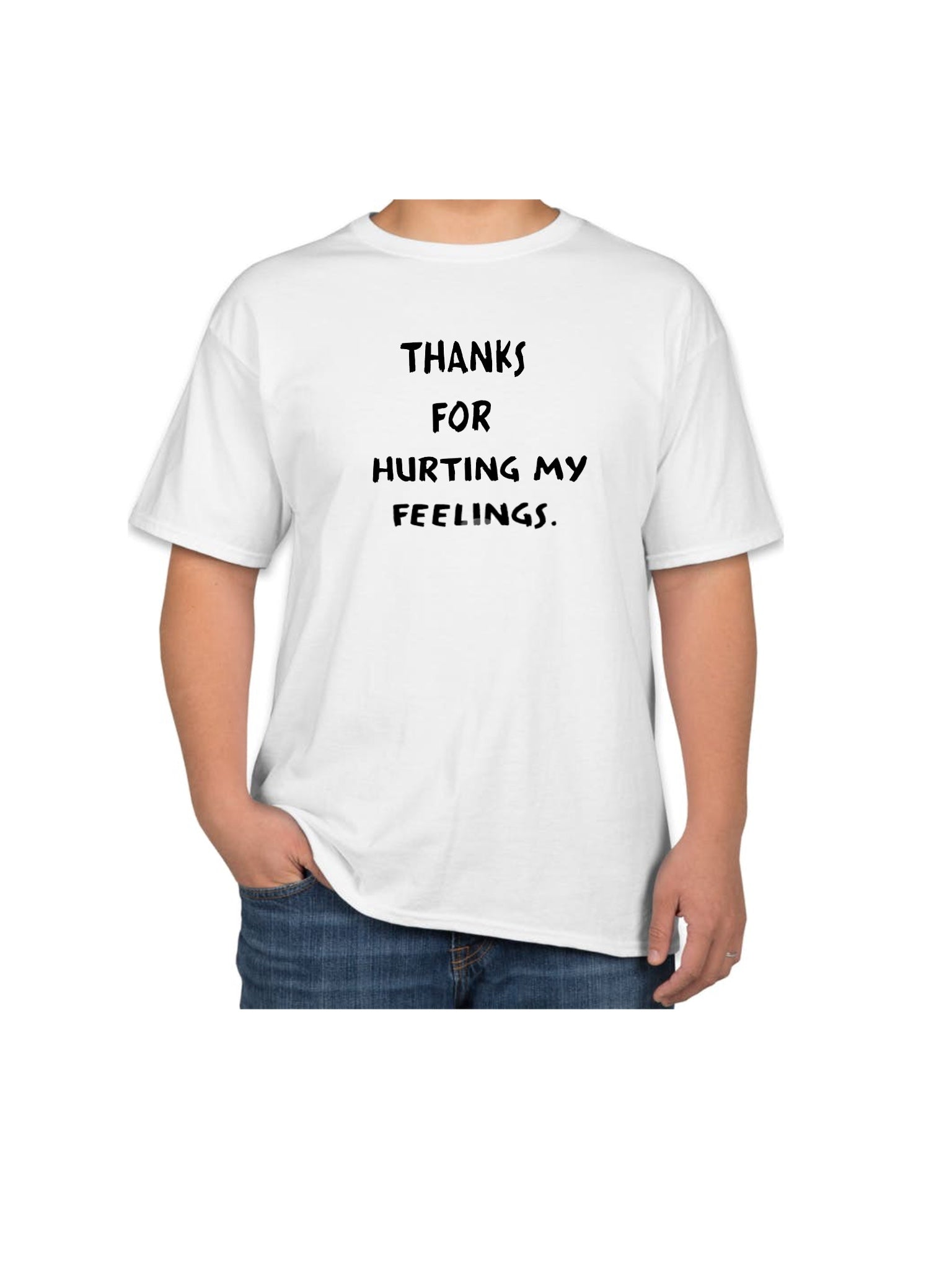 Thanks for hurting my feelings Tee