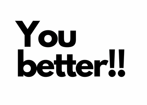 You Better!