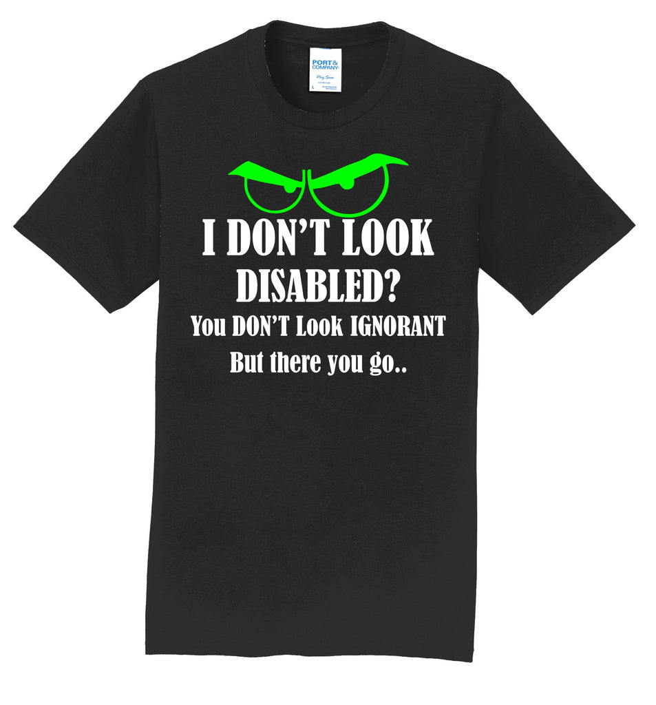 I Don't Look Disabled? 100% Cotton Tshirt