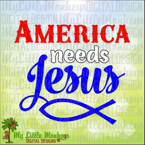 America Needs Jesus Quote Digital Design to Print or Cut High Quality 300 dpi Jpeg Png SVG EPS DXF Formats Instant Download